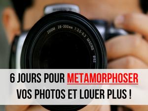 6 jours pour métamorphoser vos photos et louer plus